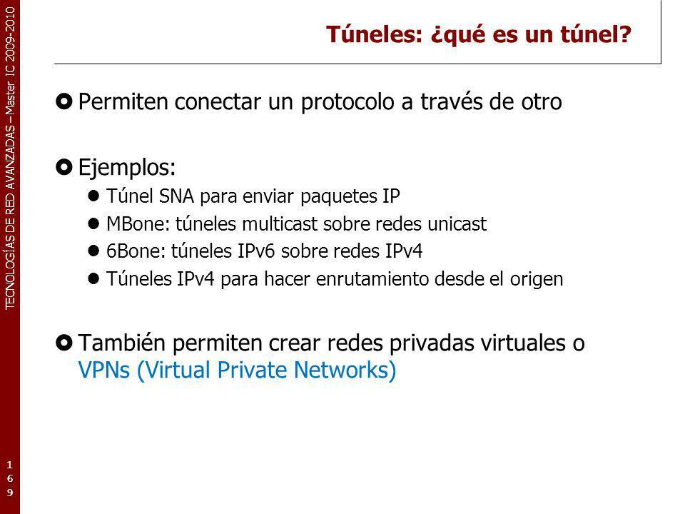 TECNOLOGÍAS DE RED AVANZADAS – Master IC 2009-2010 Túneles: ¿qué es un túnel? Permiten conectar un protocolo a través de otro Ejemplos: Túnel SNA para
