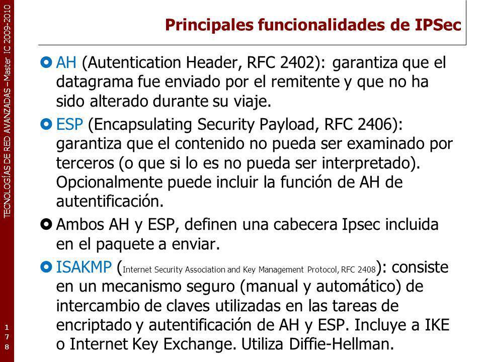 TECNOLOGÍAS DE RED AVANZADAS – Master IC 2009-2010 Principales funcionalidades de IPSec AH (Autentication Header, RFC 2402): garantiza que el datagram