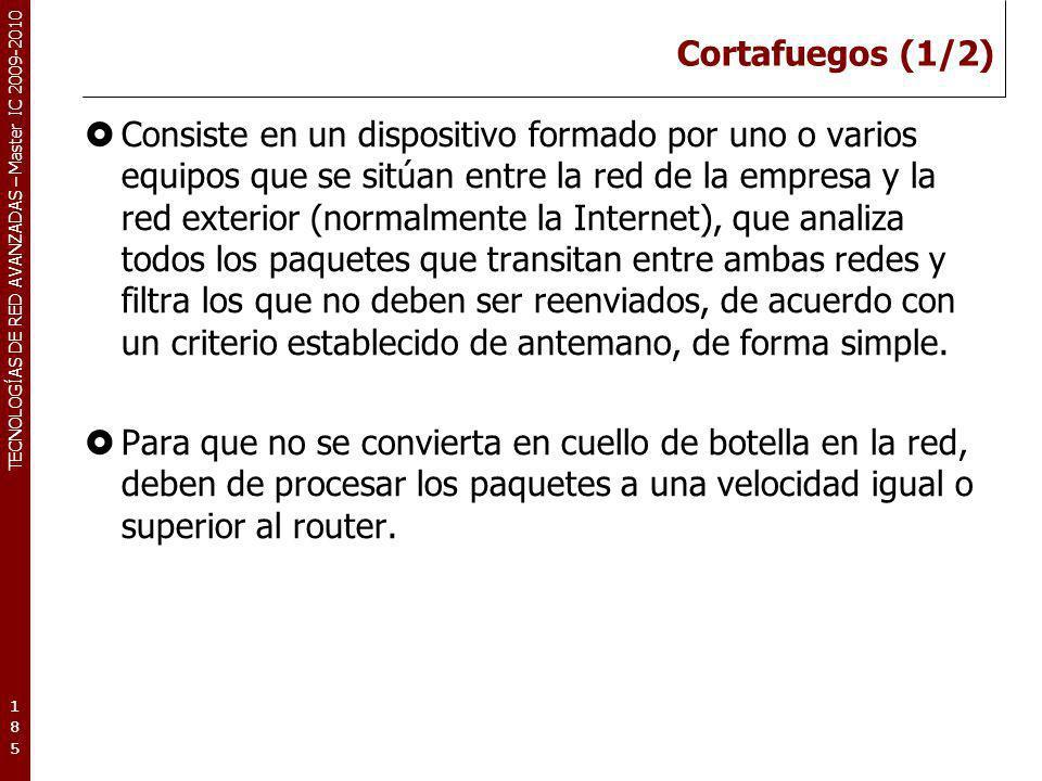 TECNOLOGÍAS DE RED AVANZADAS – Master IC 2009-2010 Cortafuegos (1/2) Consiste en un dispositivo formado por uno o varios equipos que se sitúan entre l