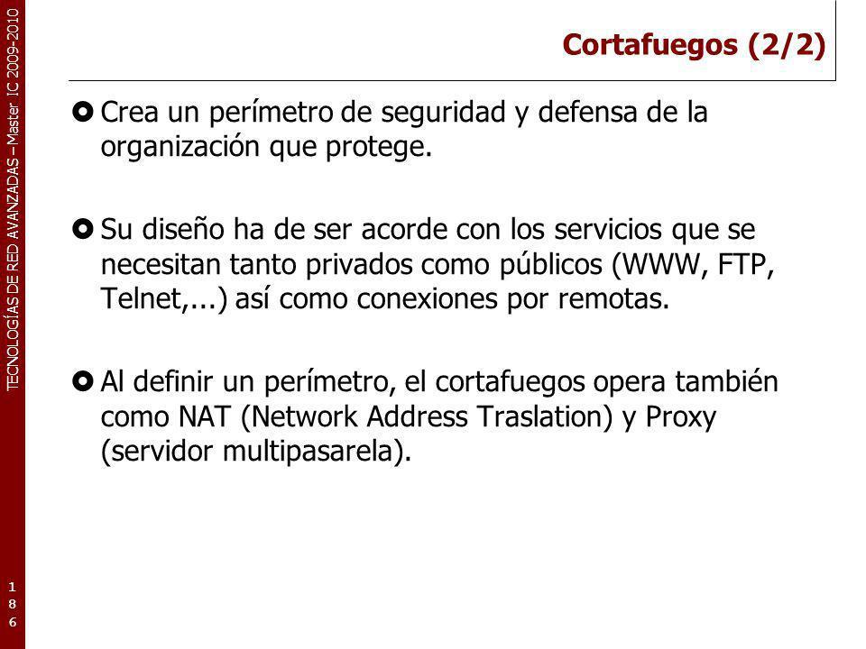 TECNOLOGÍAS DE RED AVANZADAS – Master IC 2009-2010 Cortafuegos (2/2) Crea un perímetro de seguridad y defensa de la organización que protege. Su diseñ