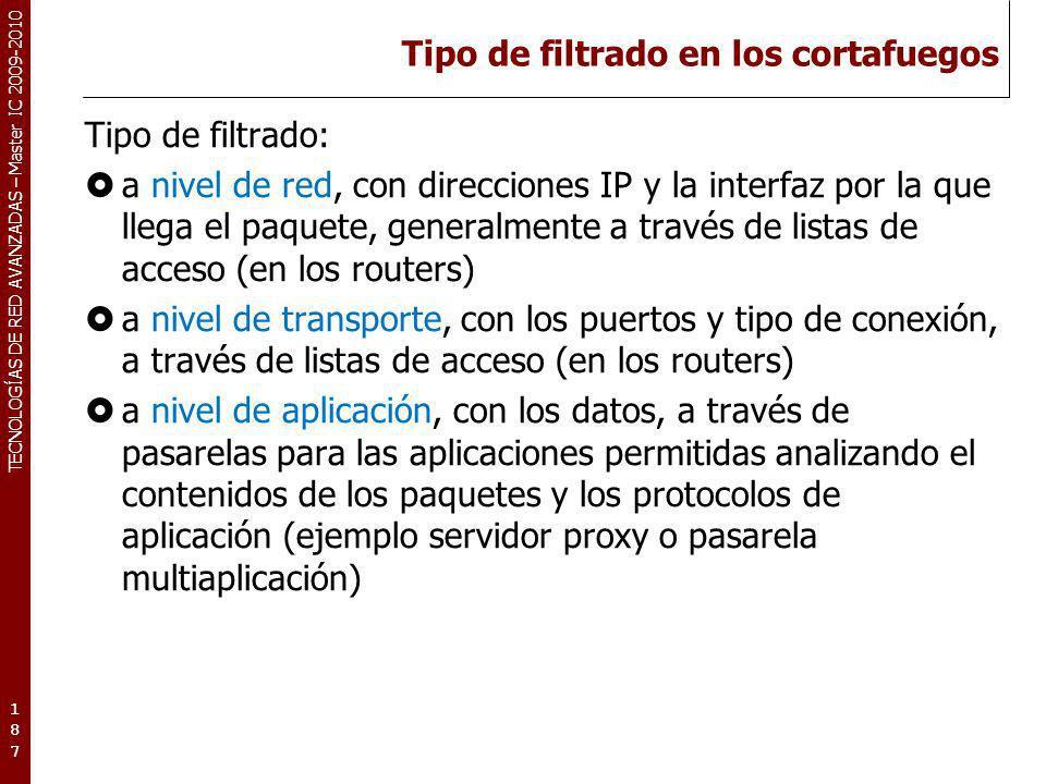 TECNOLOGÍAS DE RED AVANZADAS – Master IC 2009-2010 Tipo de filtrado en los cortafuegos Tipo de filtrado: a nivel de red, con direcciones IP y la inter