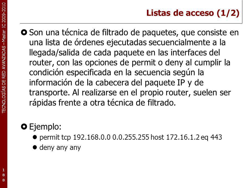 TECNOLOGÍAS DE RED AVANZADAS – Master IC 2009-2010 Listas de acceso (1/2) Son una técnica de filtrado de paquetes, que consiste en una lista de órdene