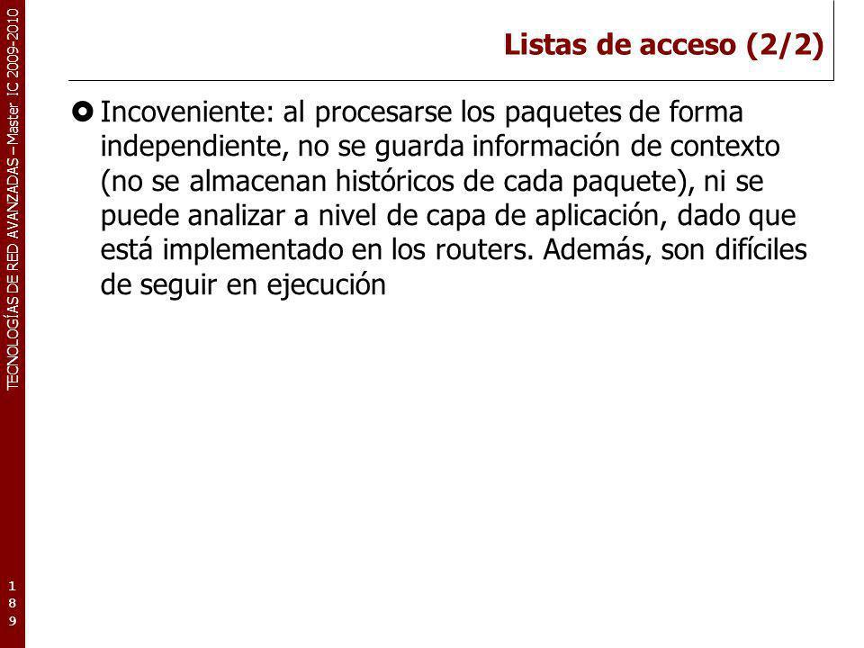 TECNOLOGÍAS DE RED AVANZADAS – Master IC 2009-2010 Listas de acceso (2/2) Incoveniente: al procesarse los paquetes de forma independiente, no se guard