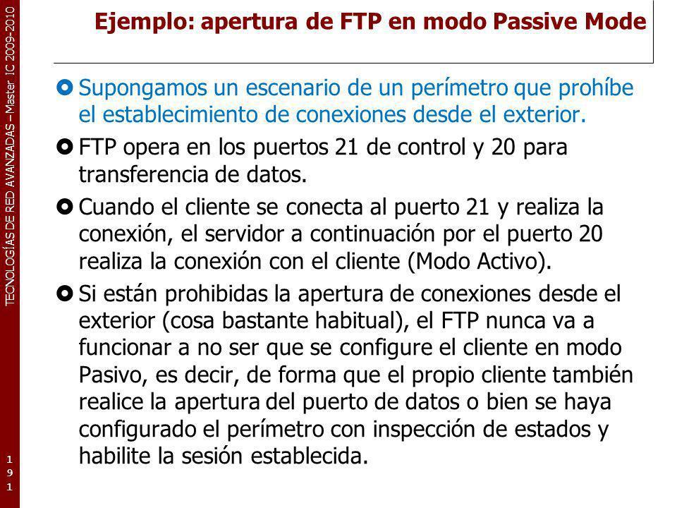 TECNOLOGÍAS DE RED AVANZADAS – Master IC 2009-2010 Ejemplo: apertura de FTP en modo Passive Mode Supongamos un escenario de un perímetro que prohíbe e