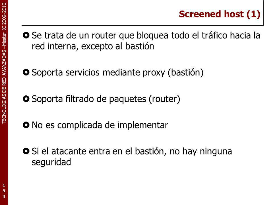 TECNOLOGÍAS DE RED AVANZADAS – Master IC 2009-2010 Screened host (1) Se trata de un router que bloquea todo el tráfico hacia la red interna, excepto a