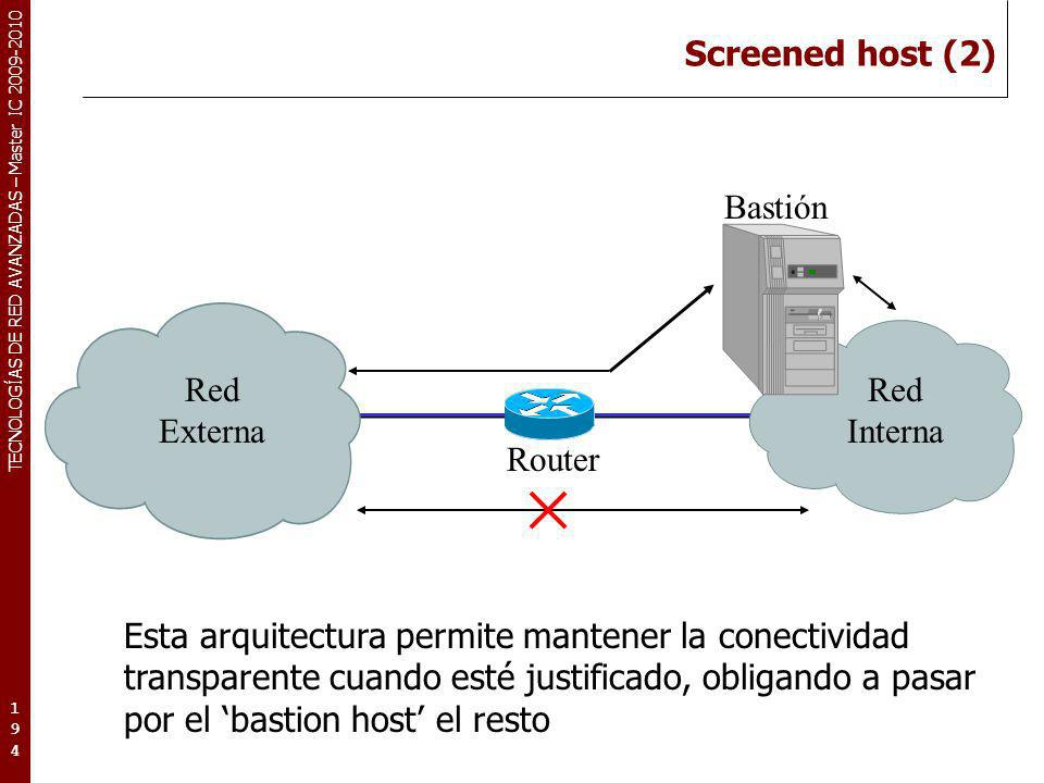 TECNOLOGÍAS DE RED AVANZADAS – Master IC 2009-2010 Screened host (2) 194194194 Bastión Red Externa Red Interna Router Esta arquitectura permite manten