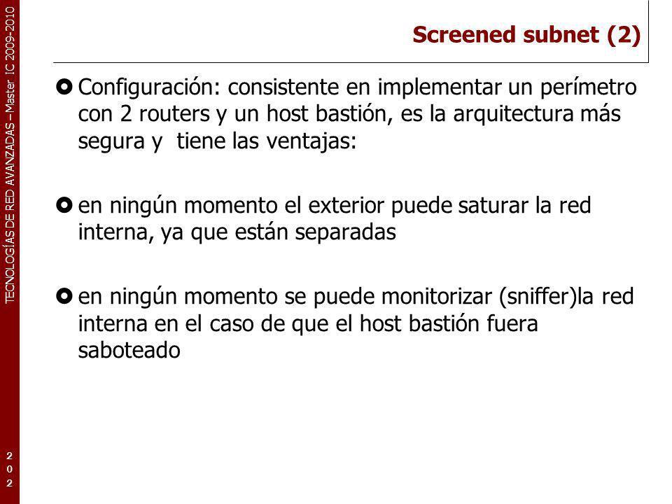 TECNOLOGÍAS DE RED AVANZADAS – Master IC 2009-2010 Screened subnet (2) Configuración: consistente en implementar un perímetro con 2 routers y un host