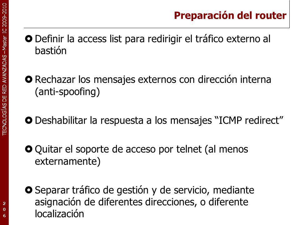 TECNOLOGÍAS DE RED AVANZADAS – Master IC 2009-2010 Preparación del router Definir la access list para redirigir el tráfico externo al bastión Rechazar