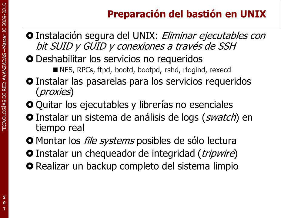 TECNOLOGÍAS DE RED AVANZADAS – Master IC 2009-2010 Preparación del bastión en UNIX Instalación segura del UNIX: Eliminar ejecutables con bit SUID y GU