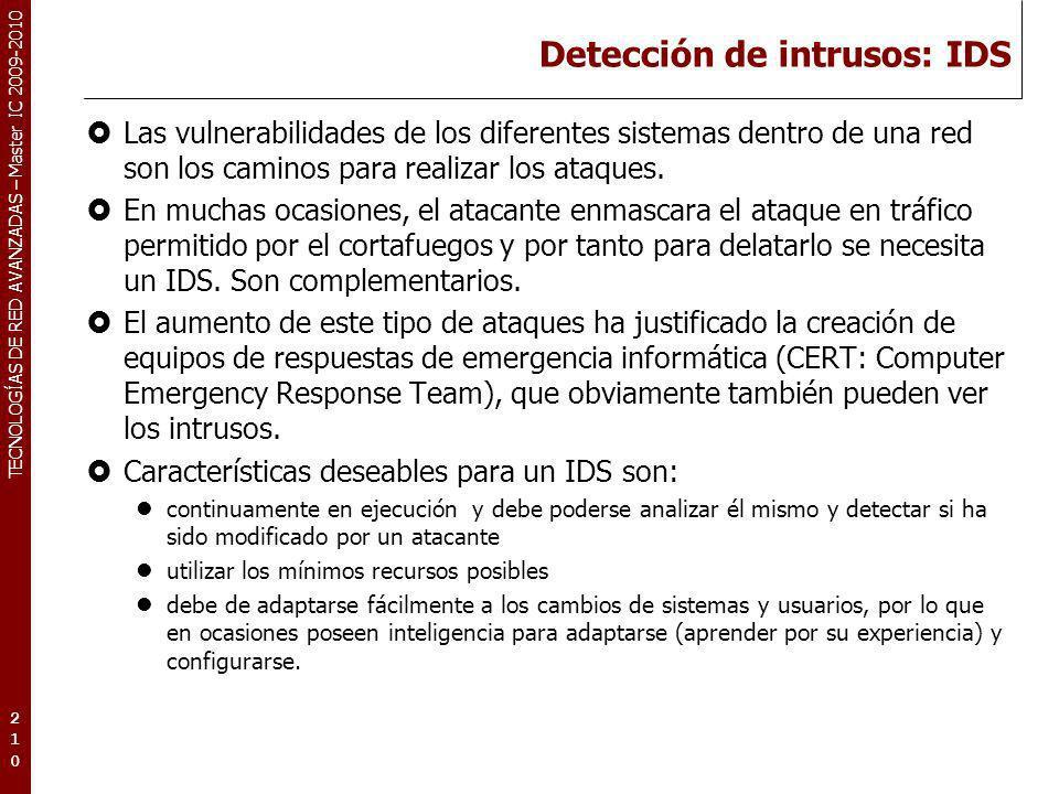 TECNOLOGÍAS DE RED AVANZADAS – Master IC 2009-2010 Detección de intrusos: IDS Las vulnerabilidades de los diferentes sistemas dentro de una red son lo