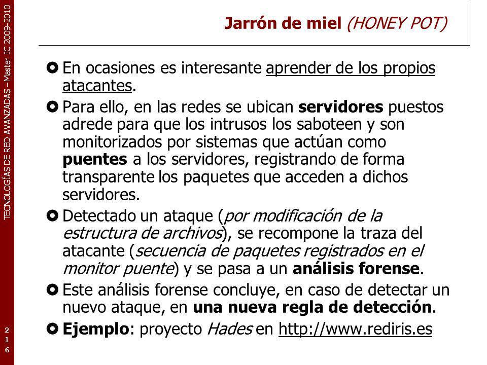TECNOLOGÍAS DE RED AVANZADAS – Master IC 2009-2010 Jarrón de miel (HONEY POT) En ocasiones es interesante aprender de los propios atacantes. Para ello