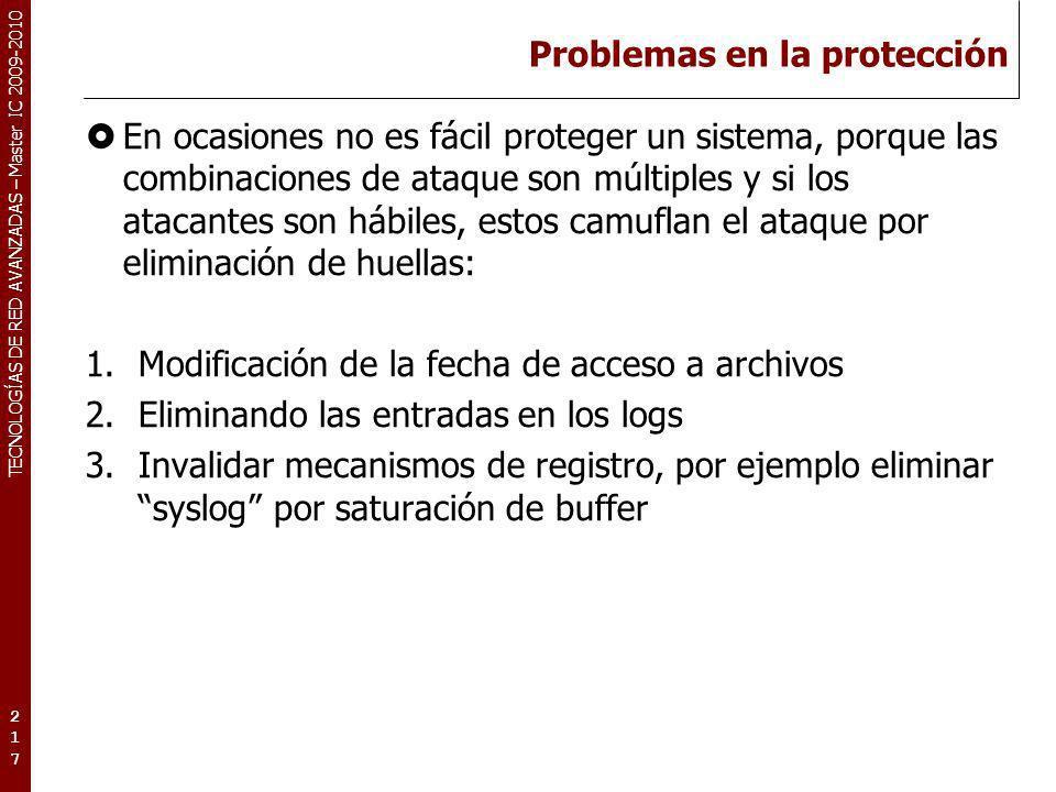 TECNOLOGÍAS DE RED AVANZADAS – Master IC 2009-2010 Problemas en la protección En ocasiones no es fácil proteger un sistema, porque las combinaciones d