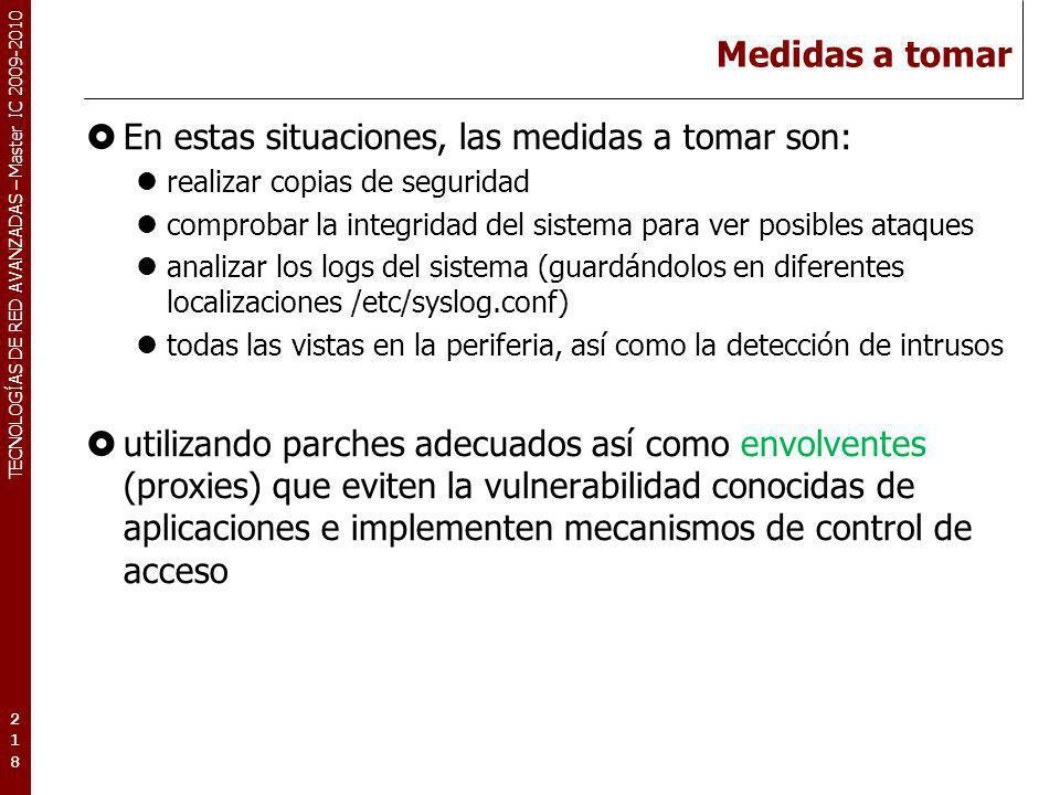 TECNOLOGÍAS DE RED AVANZADAS – Master IC 2009-2010 Medidas a tomar En estas situaciones, las medidas a tomar son: realizar copias de seguridad comprob