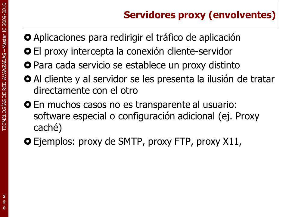 TECNOLOGÍAS DE RED AVANZADAS – Master IC 2009-2010 Servidores proxy (envolventes) Aplicaciones para redirigir el tráfico de aplicación El proxy interc