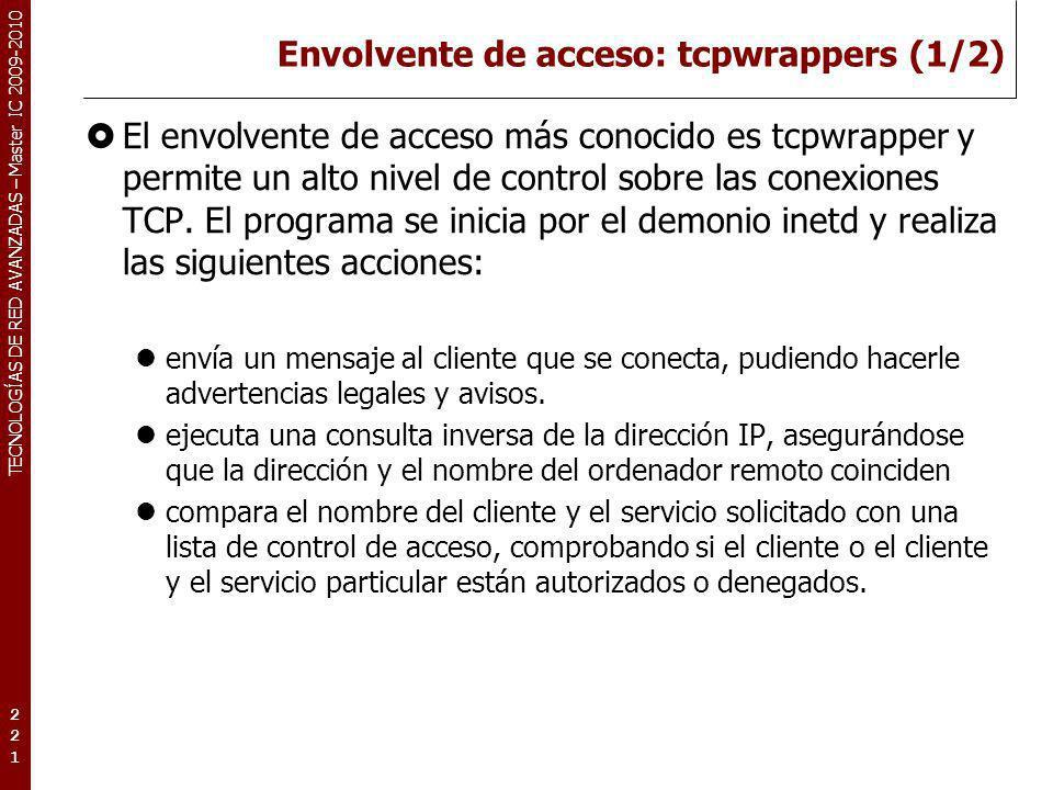 TECNOLOGÍAS DE RED AVANZADAS – Master IC 2009-2010 Envolvente de acceso: tcpwrappers (1/2) El envolvente de acceso más conocido es tcpwrapper y permit