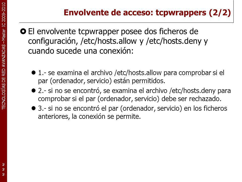 TECNOLOGÍAS DE RED AVANZADAS – Master IC 2009-2010 Envolvente de acceso: tcpwrappers (2/2) El envolvente tcpwrapper posee dos ficheros de configuració