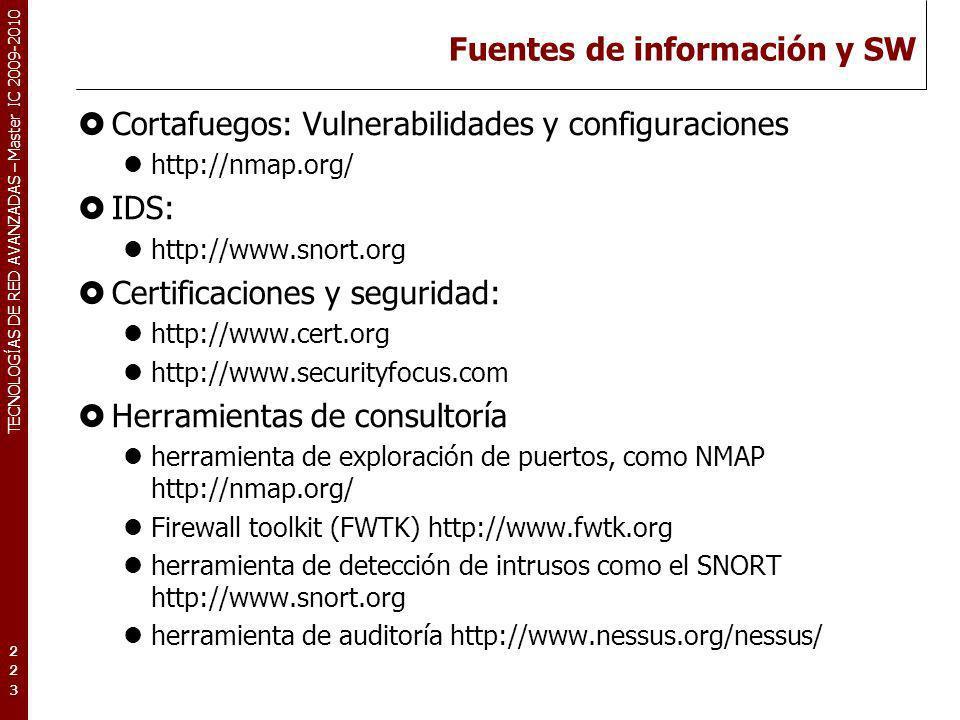 TECNOLOGÍAS DE RED AVANZADAS – Master IC 2009-2010 Fuentes de información y SW Cortafuegos: Vulnerabilidades y configuraciones http://nmap.org/ IDS: h