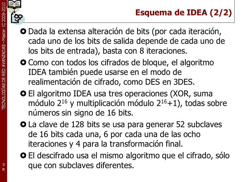 TECNOLOGÍAS DE RED AVANZADAS – Master IC 2009-2010 Esquema de IDEA (2/2) Dada la extensa alteración de bits (por cada iteración, cada uno de los bits