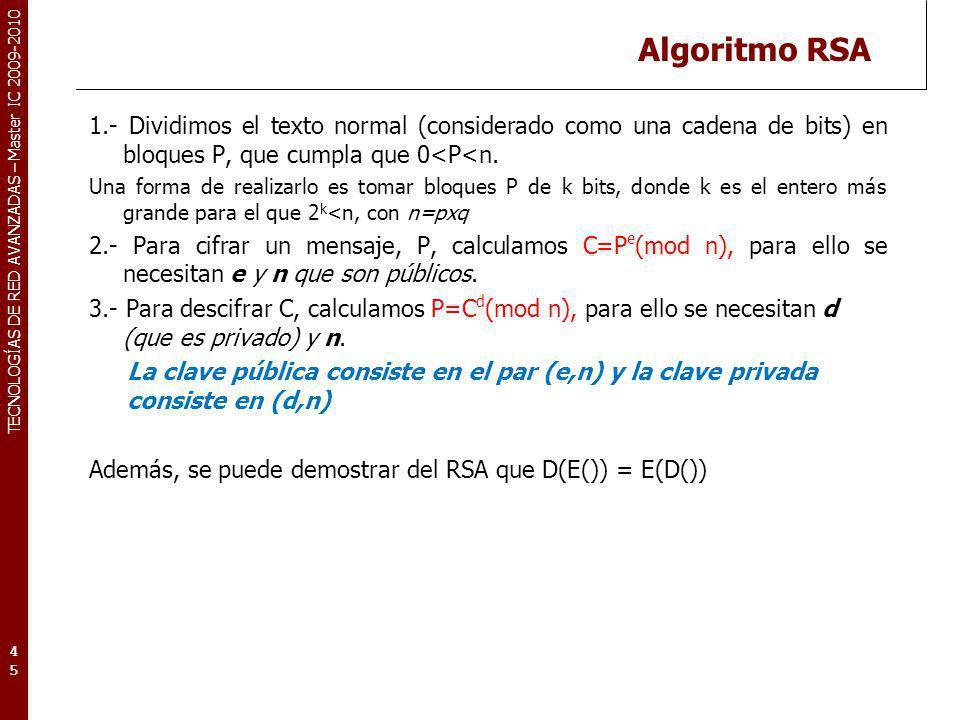 TECNOLOGÍAS DE RED AVANZADAS – Master IC 2009-2010 Algoritmo RSA 1.- Dividimos el texto normal (considerado como una cadena de bits) en bloques P, que