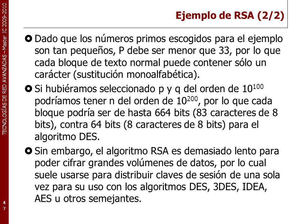 TECNOLOGÍAS DE RED AVANZADAS – Master IC 2009-2010 Ejemplo de RSA (2/2) Dado que los números primos escogidos para el ejemplo son tan pequeños, P debe