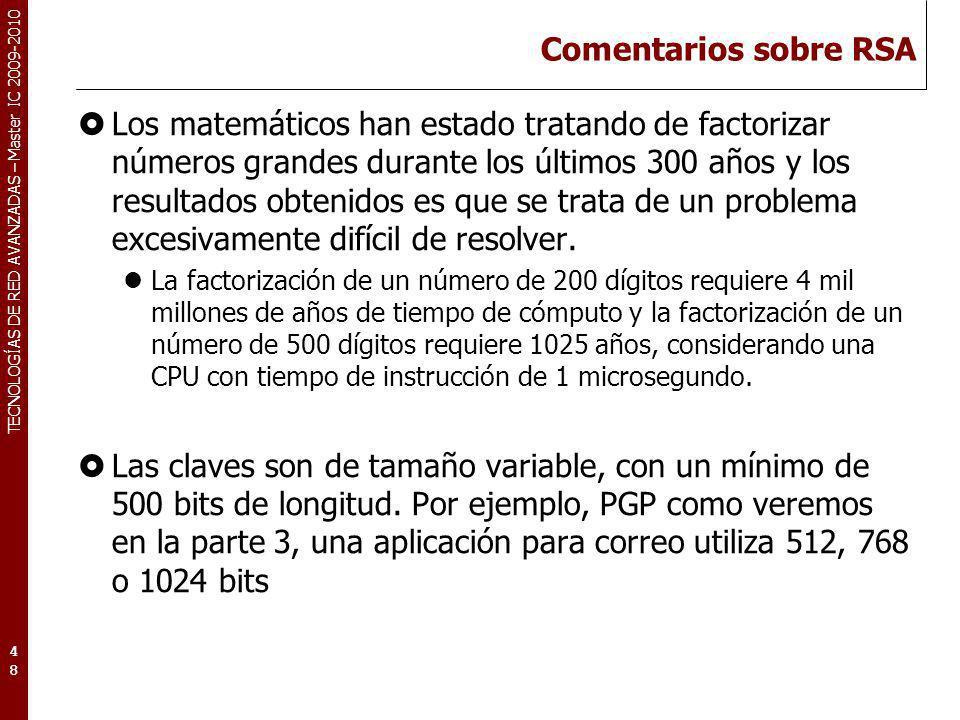 TECNOLOGÍAS DE RED AVANZADAS – Master IC 2009-2010 Comentarios sobre RSA Los matemáticos han estado tratando de factorizar números grandes durante los