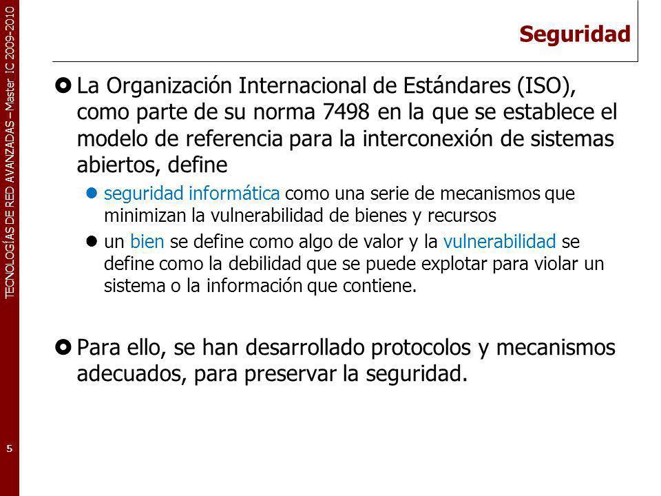 TECNOLOGÍAS DE RED AVANZADAS – Master IC 2009-2010 Seguridad La Organización Internacional de Estándares (ISO), como parte de su norma 7498 en la que