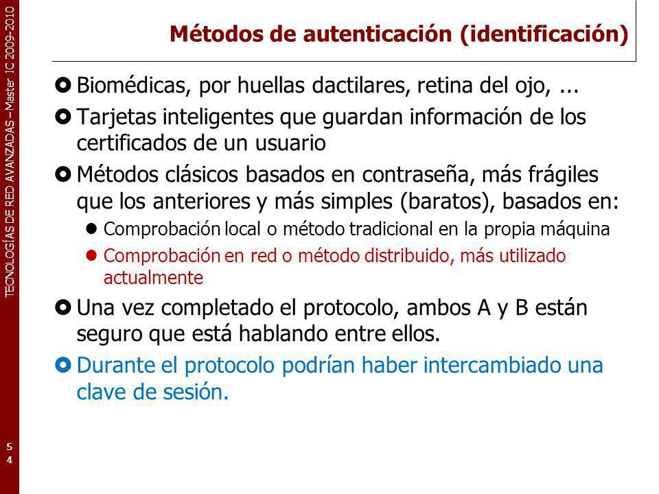 TECNOLOGÍAS DE RED AVANZADAS – Master IC 2009-2010 Métodos de autenticación (identificación) Biomédicas, por huellas dactilares, retina del ojo,... Ta