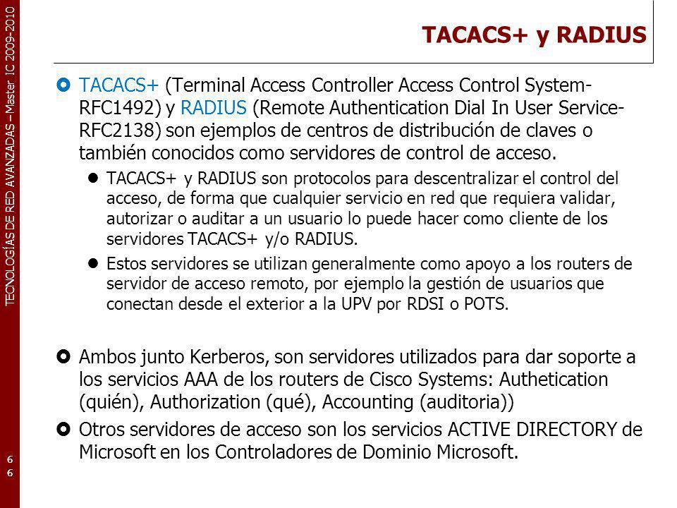 TECNOLOGÍAS DE RED AVANZADAS – Master IC 2009-2010 TACACS+ y RADIUS TACACS+ (Terminal Access Controller Access Control System- RFC1492) y RADIUS (Remo