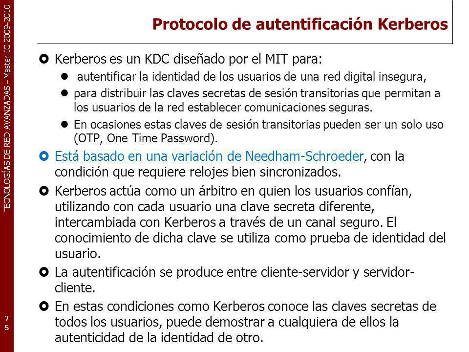 TECNOLOGÍAS DE RED AVANZADAS – Master IC 2009-2010 Protocolo de autentificación Kerberos Kerberos es un KDC diseñado por el MIT para: autentificar la