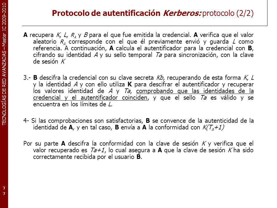 TECNOLOGÍAS DE RED AVANZADAS – Master IC 2009-2010 Protocolo de autentificación Kerberos: protocolo (2/2) A recupera K, L, R A y B para el que fue emi