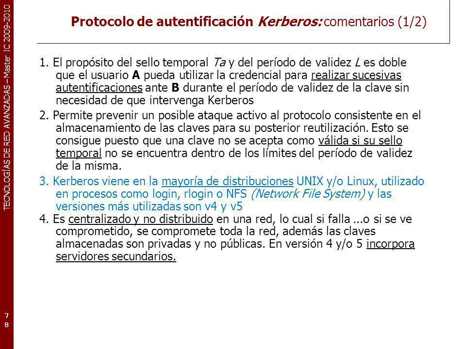 TECNOLOGÍAS DE RED AVANZADAS – Master IC 2009-2010 Protocolo de autentificación Kerberos: comentarios (1/2) 1. El propósito del sello temporal Ta y de