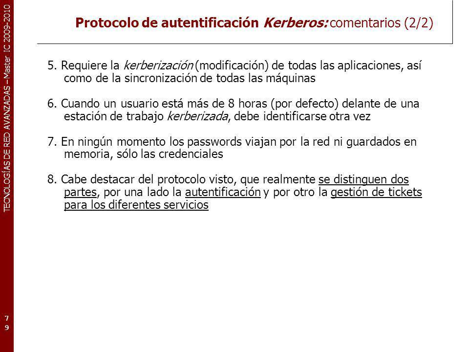 TECNOLOGÍAS DE RED AVANZADAS – Master IC 2009-2010 Protocolo de autentificación Kerberos: comentarios (2/2) 5. Requiere la kerberización (modificación