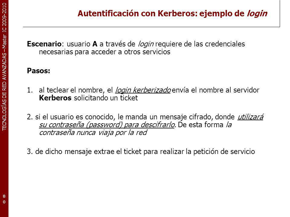 TECNOLOGÍAS DE RED AVANZADAS – Master IC 2009-2010 Autentificación con Kerberos: ejemplo de login Escenario: usuario A a través de login requiere de l