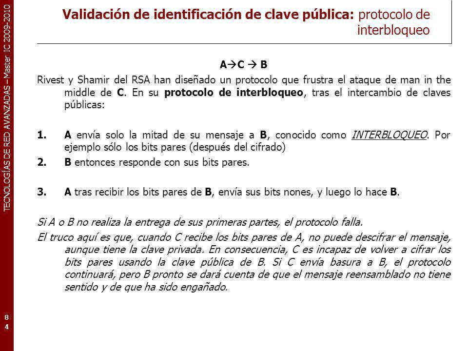 TECNOLOGÍAS DE RED AVANZADAS – Master IC 2009-2010 Validación de identificación de clave pública: protocolo de interbloqueo A C B Rivest y Shamir del