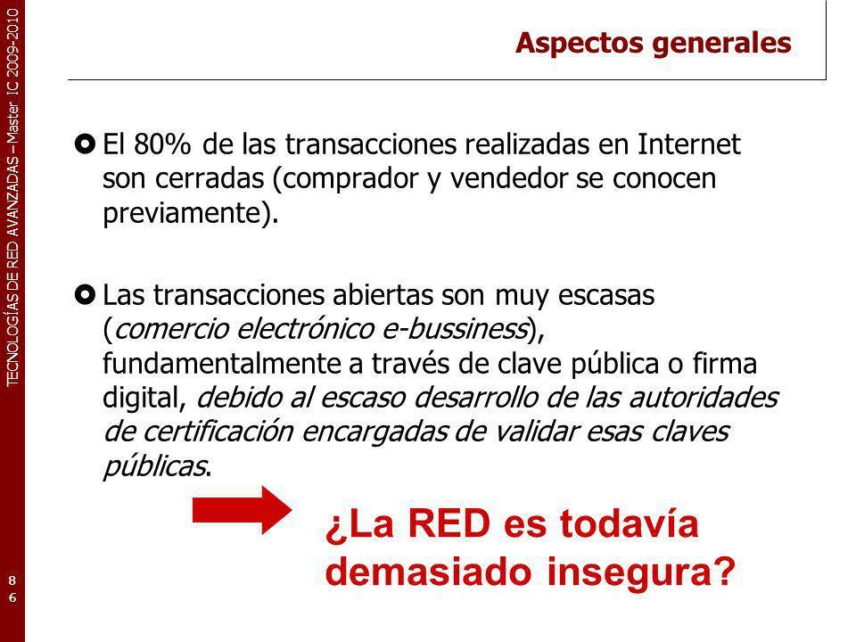 TECNOLOGÍAS DE RED AVANZADAS – Master IC 2009-2010 Aspectos generales El 80% de las transacciones realizadas en Internet son cerradas (comprador y ven
