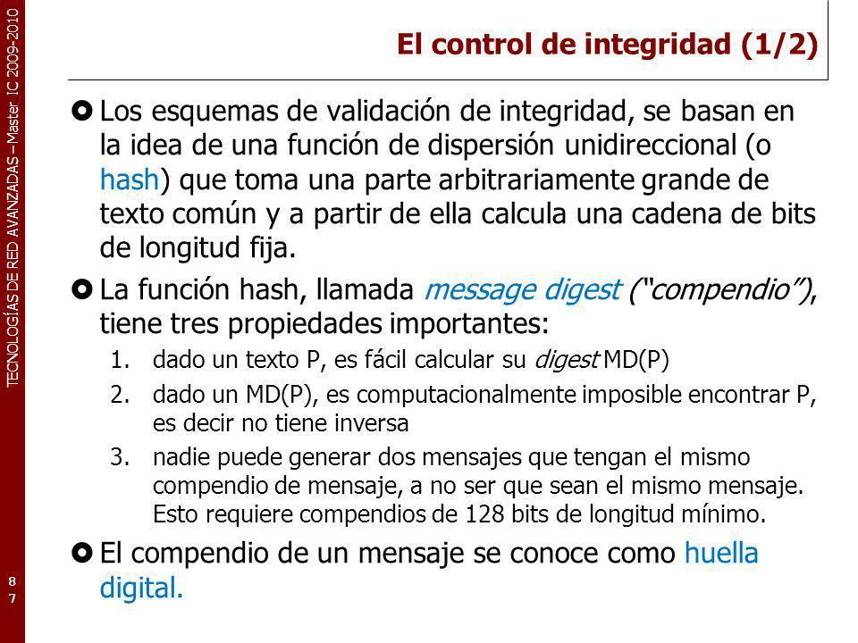 TECNOLOGÍAS DE RED AVANZADAS – Master IC 2009-2010 El control de integridad (1/2) Los esquemas de validación de integridad, se basan en la idea de una