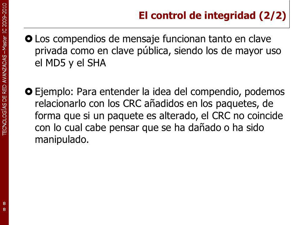 TECNOLOGÍAS DE RED AVANZADAS – Master IC 2009-2010 El control de integridad (2/2) Los compendios de mensaje funcionan tanto en clave privada como en c