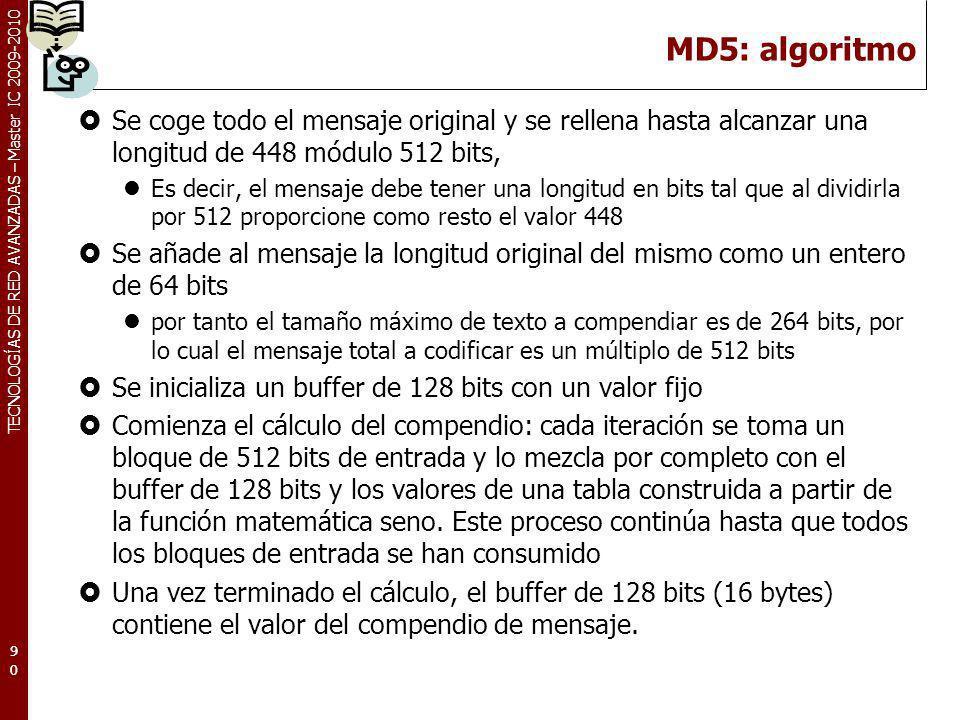 TECNOLOGÍAS DE RED AVANZADAS – Master IC 2009-2010 MD5: algoritmo Se coge todo el mensaje original y se rellena hasta alcanzar una longitud de 448 mód