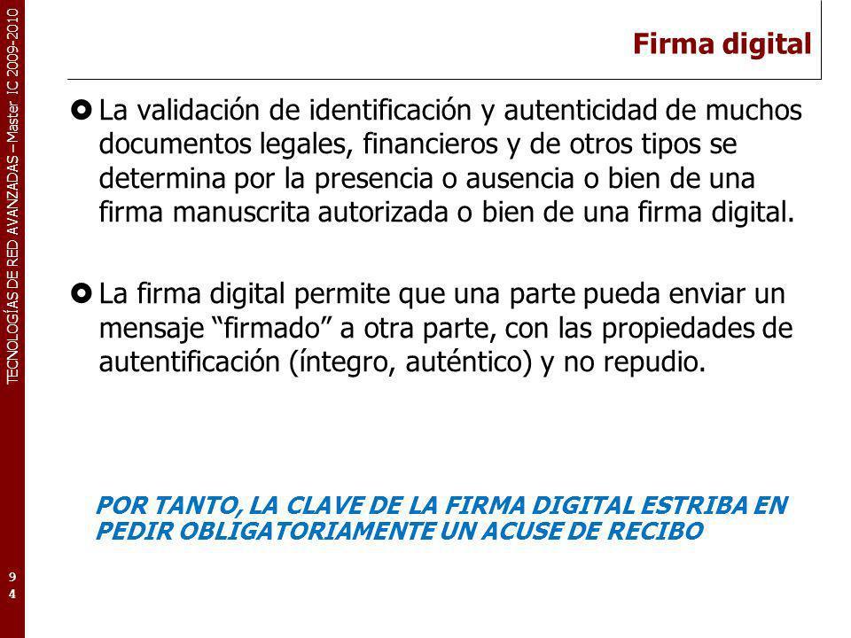 TECNOLOGÍAS DE RED AVANZADAS – Master IC 2009-2010 Firma digital La validación de identificación y autenticidad de muchos documentos legales, financie