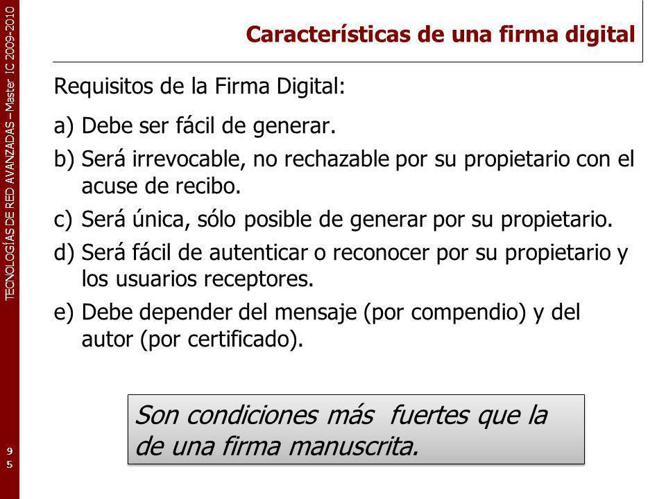 TECNOLOGÍAS DE RED AVANZADAS – Master IC 2009-2010 Características de una firma digital Requisitos de la Firma Digital: a)Debe ser fácil de generar. b