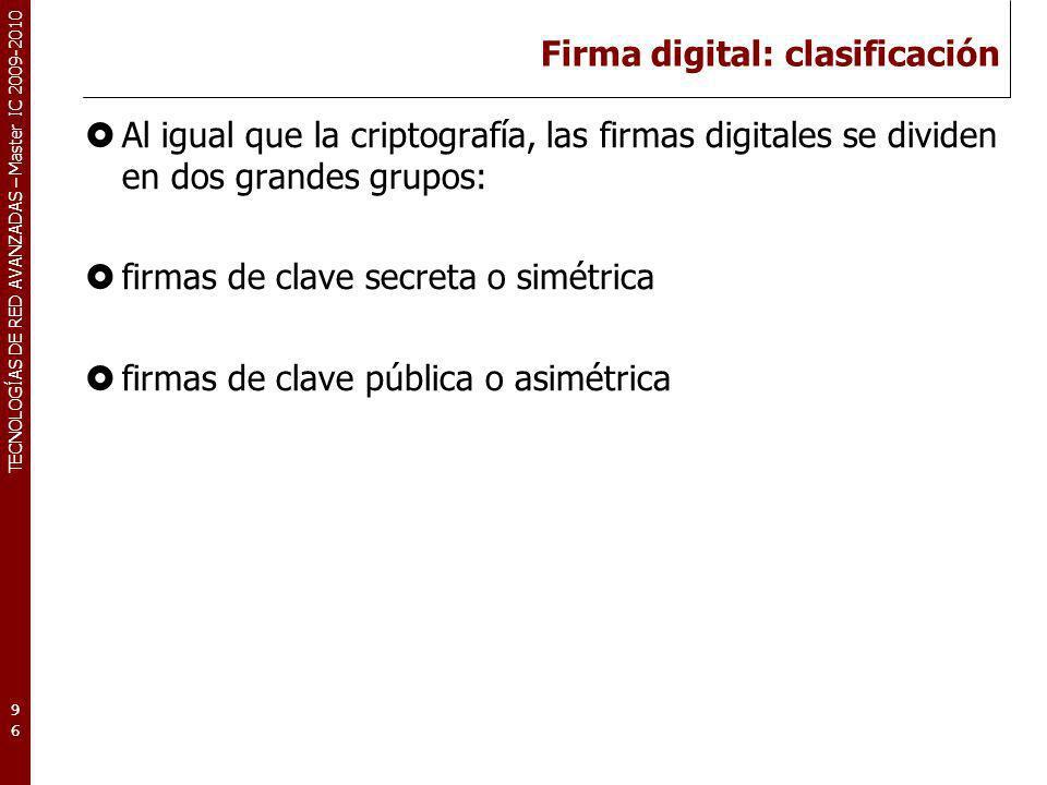 TECNOLOGÍAS DE RED AVANZADAS – Master IC 2009-2010 Firma digital: clasificación Al igual que la criptografía, las firmas digitales se dividen en dos g