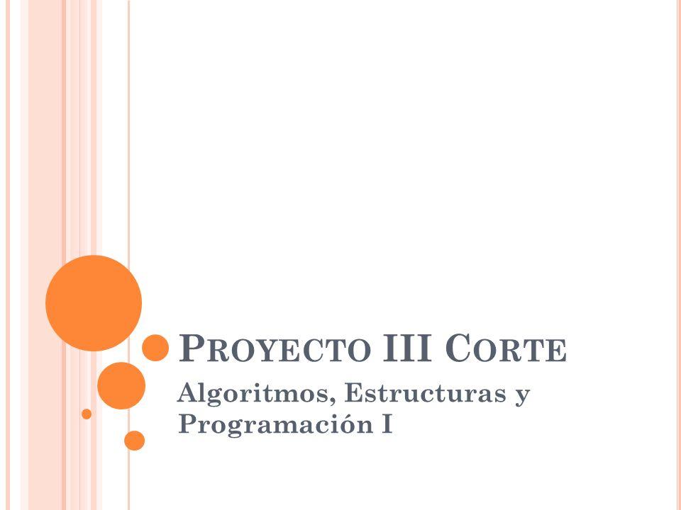 P ROYECTO III C ORTE Algoritmos, Estructuras y Programación I