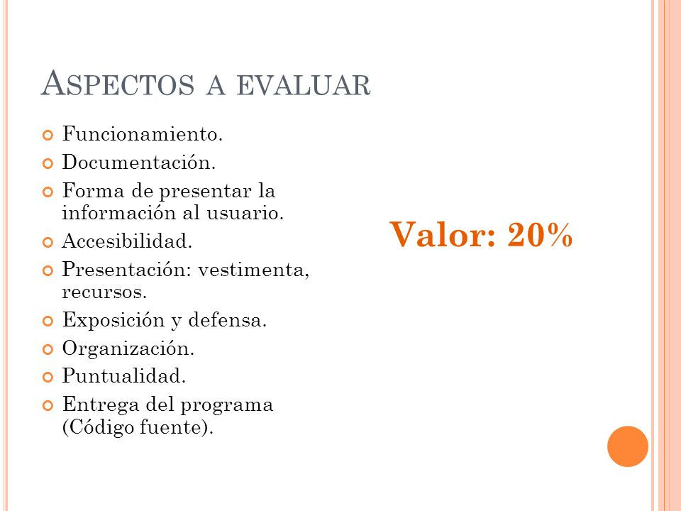 A SPECTOS A EVALUAR Funcionamiento. Documentación. Forma de presentar la información al usuario. Accesibilidad. Presentación: vestimenta, recursos. Ex