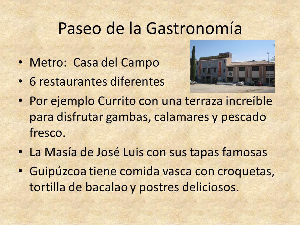 Paseo de la Gastronomía Metro: Casa del Campo 6 restaurantes diferentes Por ejemplo Currito con una terraza increíble para disfrutar gambas, calamares