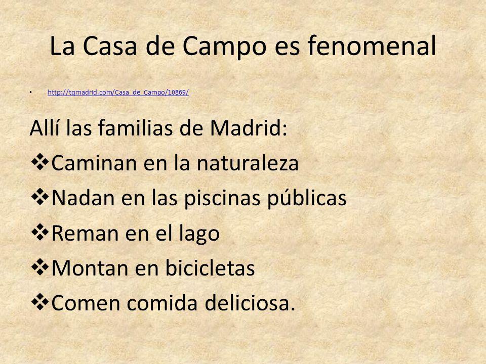 La Casa de Campo es fenomenal http://tqmadrid.com/Casa_de_Campo/10869/ Allí las familias de Madrid: Caminan en la naturaleza Nadan en las piscinas púb
