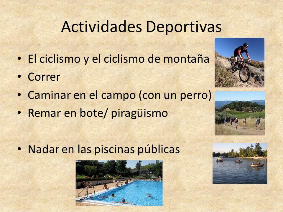 Actividades Deportivas El ciclismo y el ciclismo de montaña Correr Caminar en el campo (con un perro) Remar en bote/ piragüismo Nadar en las piscinas