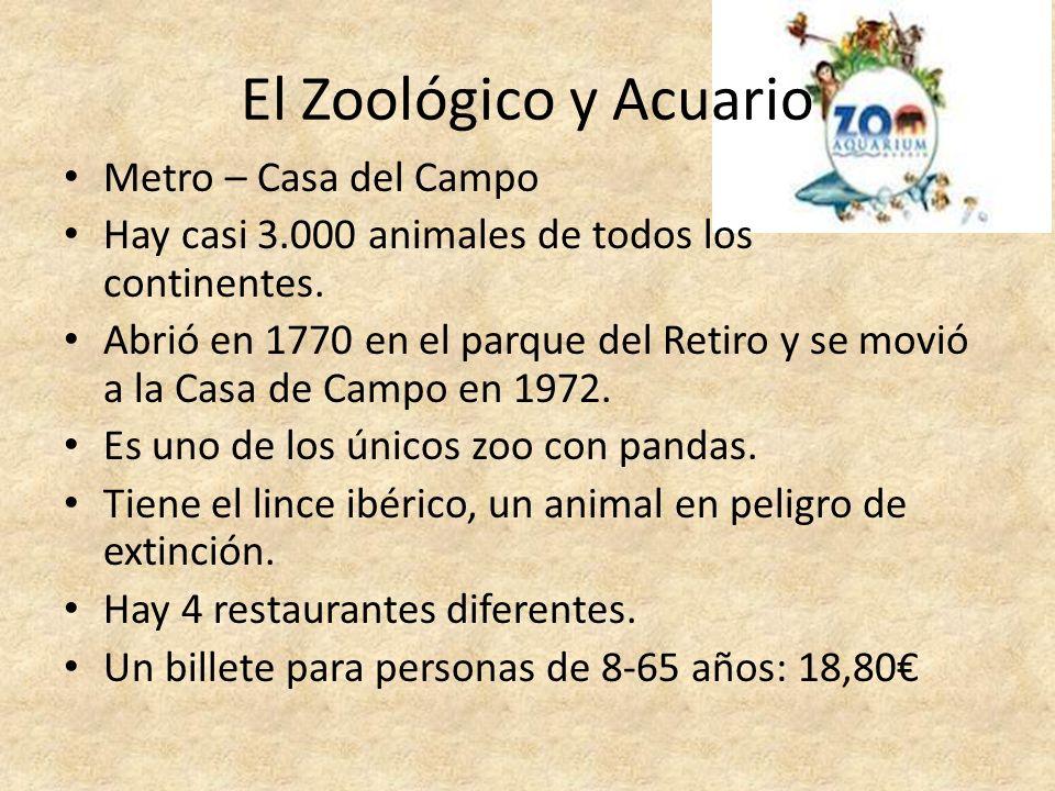 El Zoológico y Acuario Metro – Casa del Campo Hay casi 3.000 animales de todos los continentes. Abrió en 1770 en el parque del Retiro y se movió a la