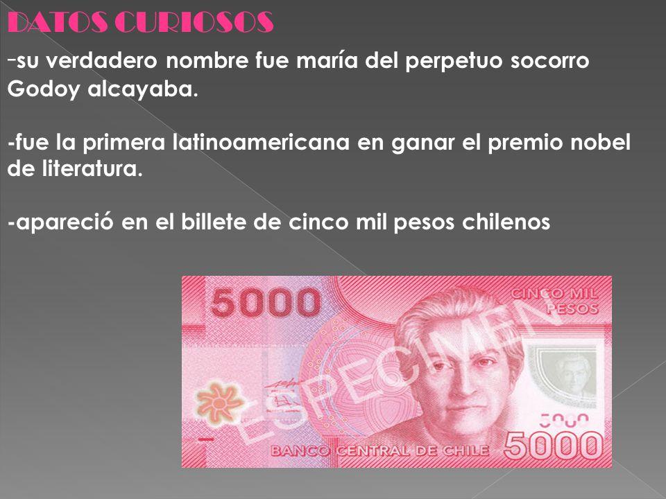 DATOS CURIOSOS - su verdadero nombre fue maría del perpetuo socorro Godoy alcayaba. -fue la primera latinoamericana en ganar el premio nobel de litera