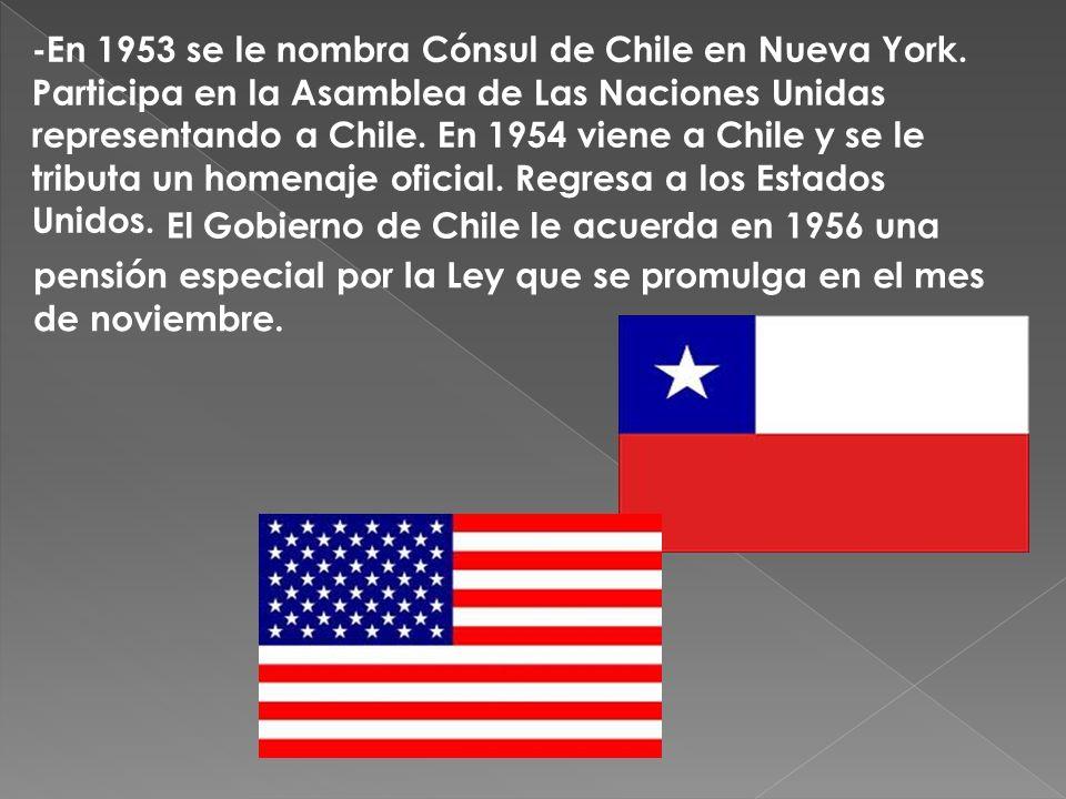 -En 1953 se le nombra Cónsul de Chile en Nueva York. Participa en la Asamblea de Las Naciones Unidas representando a Chile. En 1954 viene a Chile y se