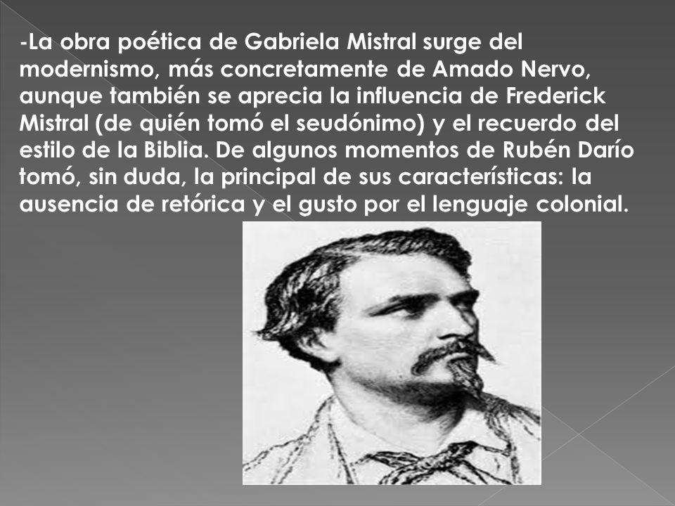-La obra poética de Gabriela Mistral surge del modernismo, más concretamente de Amado Nervo, aunque también se aprecia la influencia de Frederick Mist
